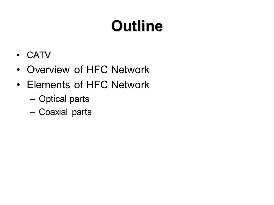 Outline Overview of HFC Network Elements of HFC Network CATV