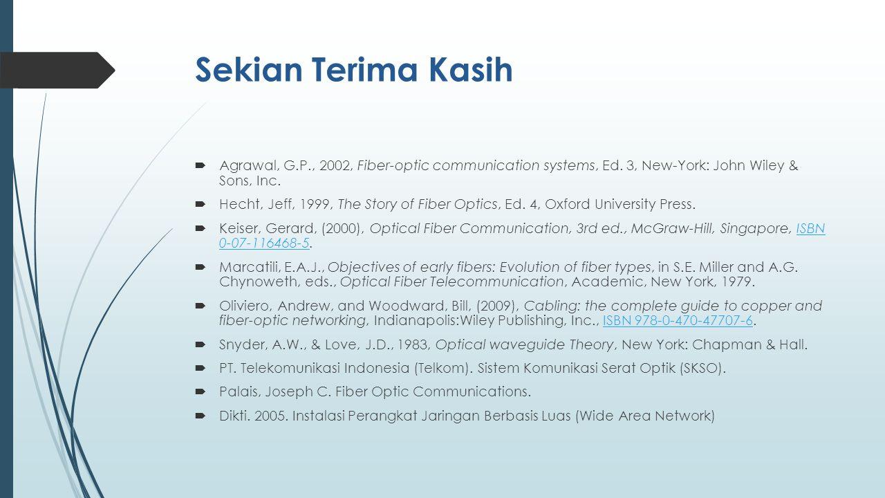 Sekian Terima Kasih Agrawal, G.P., 2002, Fiber-optic communication systems, Ed. 3, New-York: John Wiley & Sons, Inc.