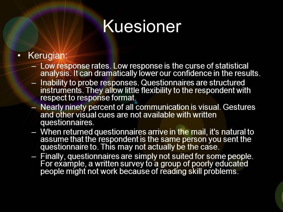 Kuesioner Kerugian: Low response rates. Low response is the curse of statistical analysis. It can dramatically lower our confidence in the results.