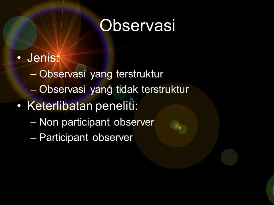 Observasi Jenis: Keterlibatan peneliti: Observasi yang terstruktur