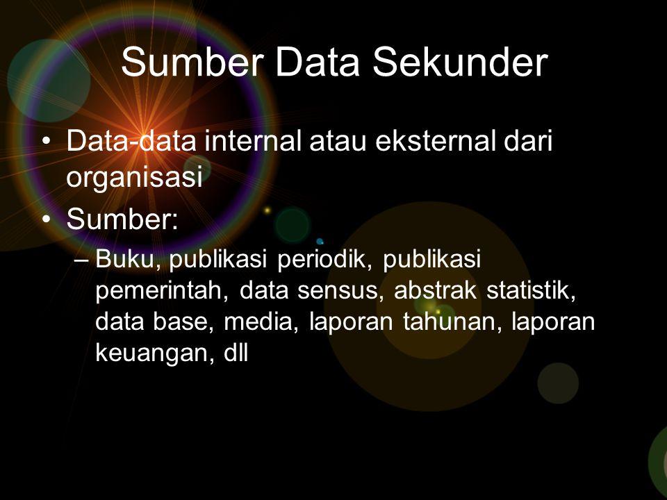 Sumber Data Sekunder Data-data internal atau eksternal dari organisasi