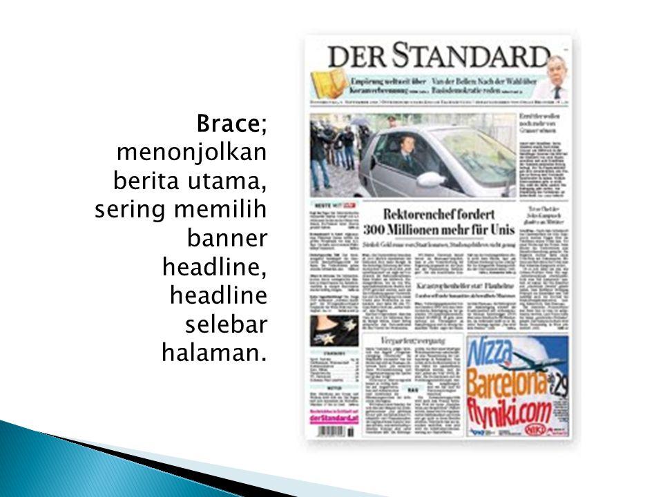 Brace; menonjolkan berita utama, sering memilih banner headline, headline selebar halaman.