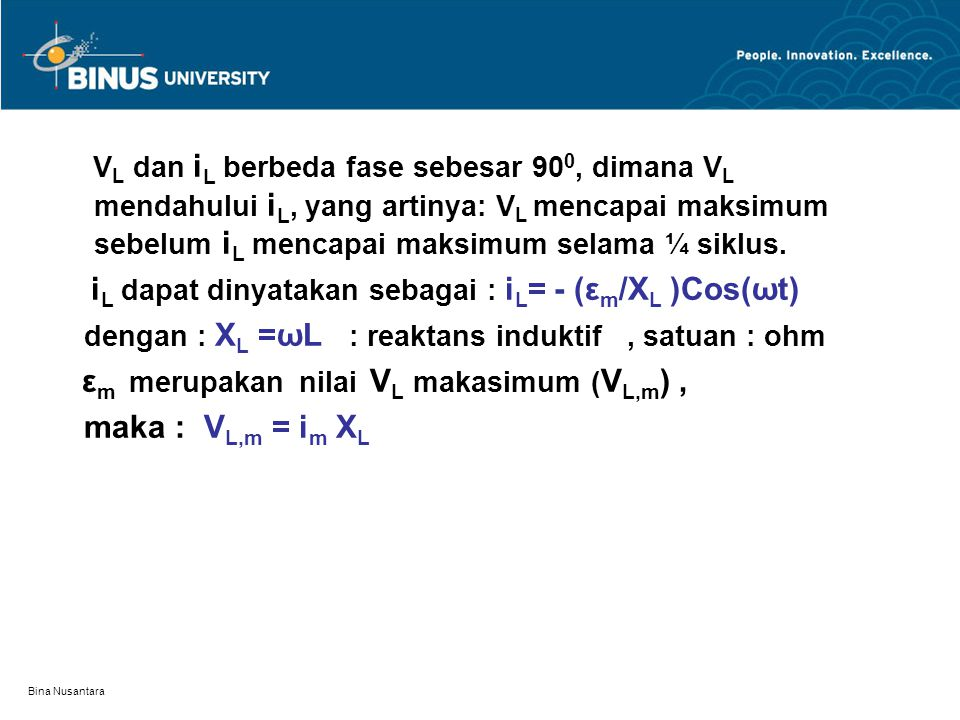 dengan : XL =ωL : reaktans induktif , satuan : ohm maka : VL,m = im XL