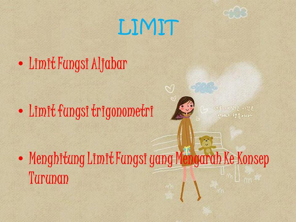 LIMIT Limit Fungsi Aljabar Limit fungsi trigonometri