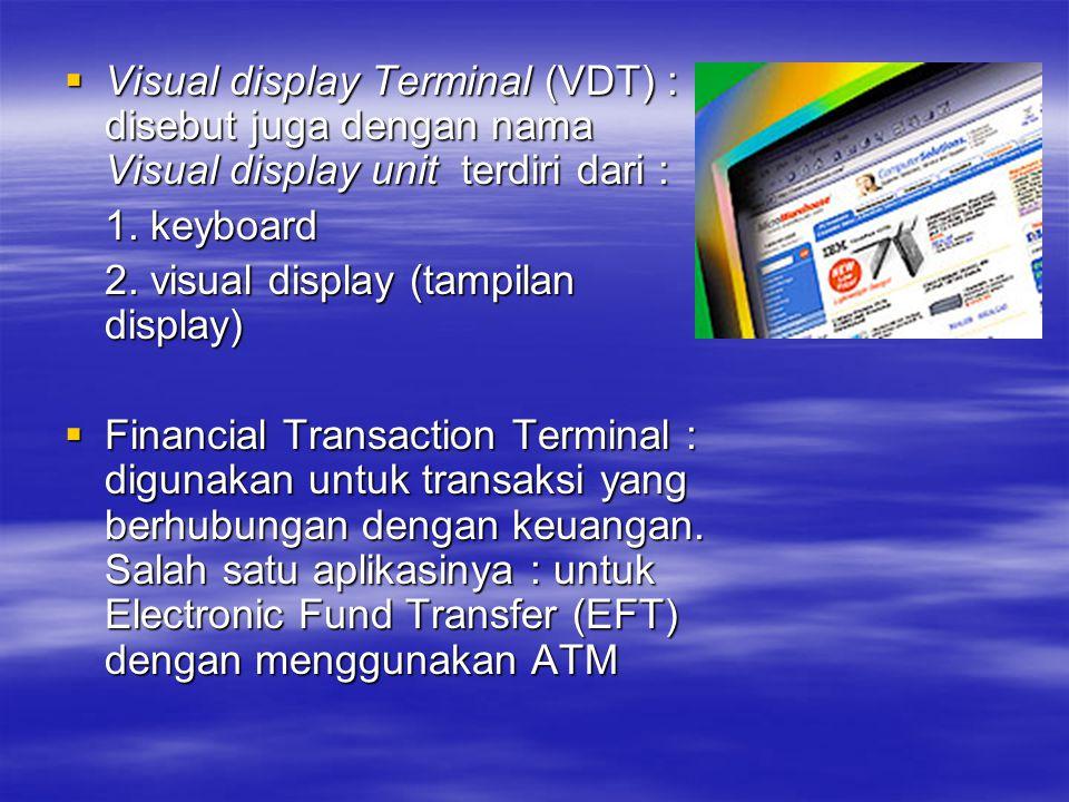 Visual display Terminal (VDT) : disebut juga dengan nama Visual display unit terdiri dari :