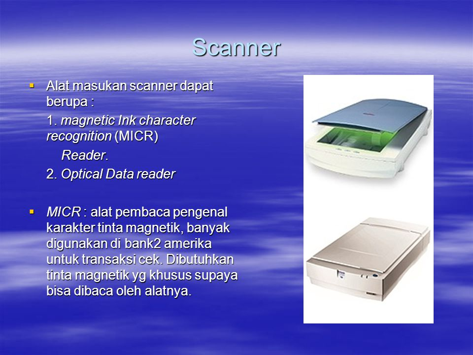 Scanner Alat masukan scanner dapat berupa :