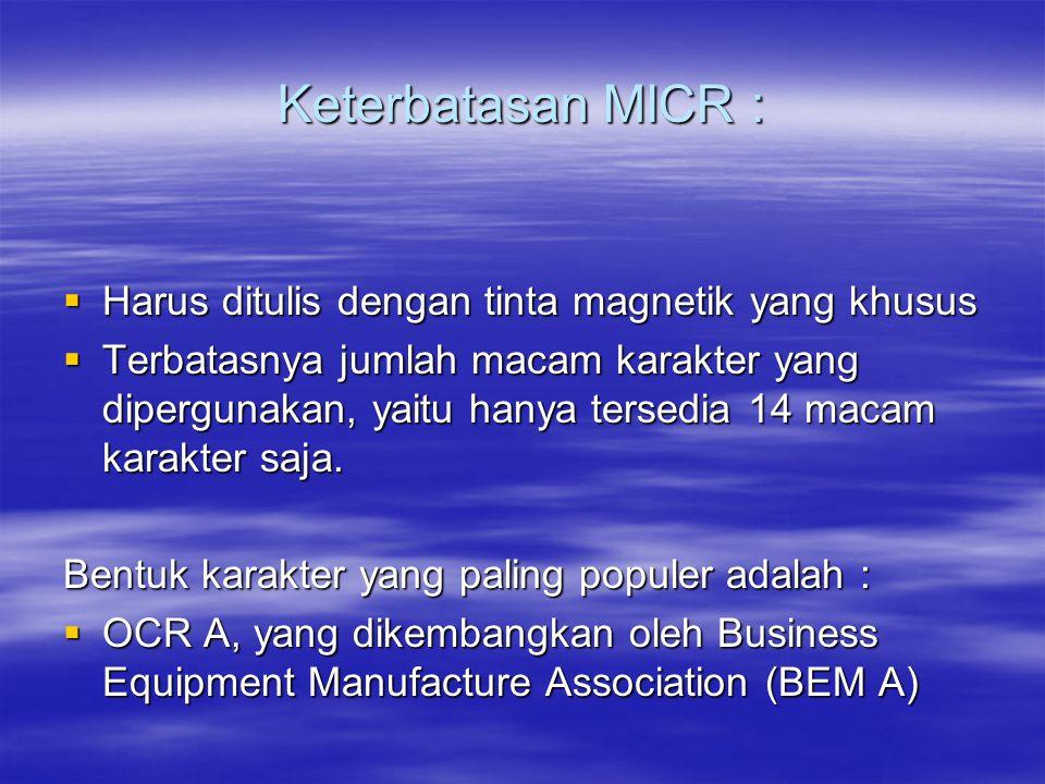 Keterbatasan MICR : Harus ditulis dengan tinta magnetik yang khusus