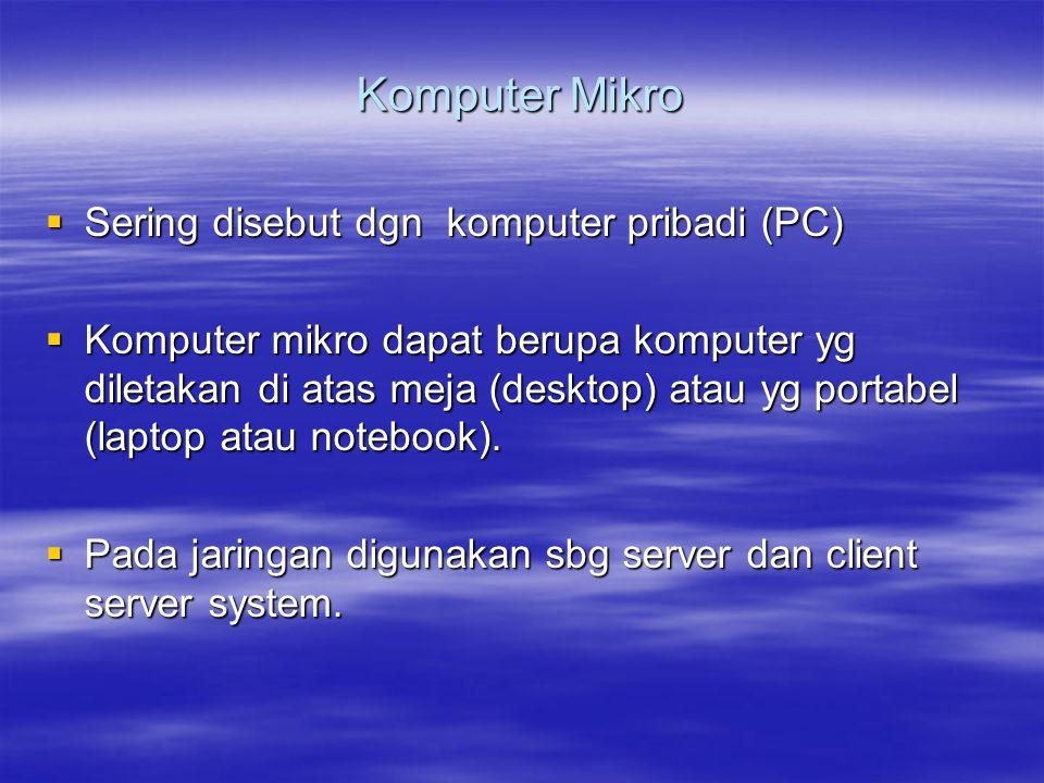 Komputer Mikro Sering disebut dgn komputer pribadi (PC)