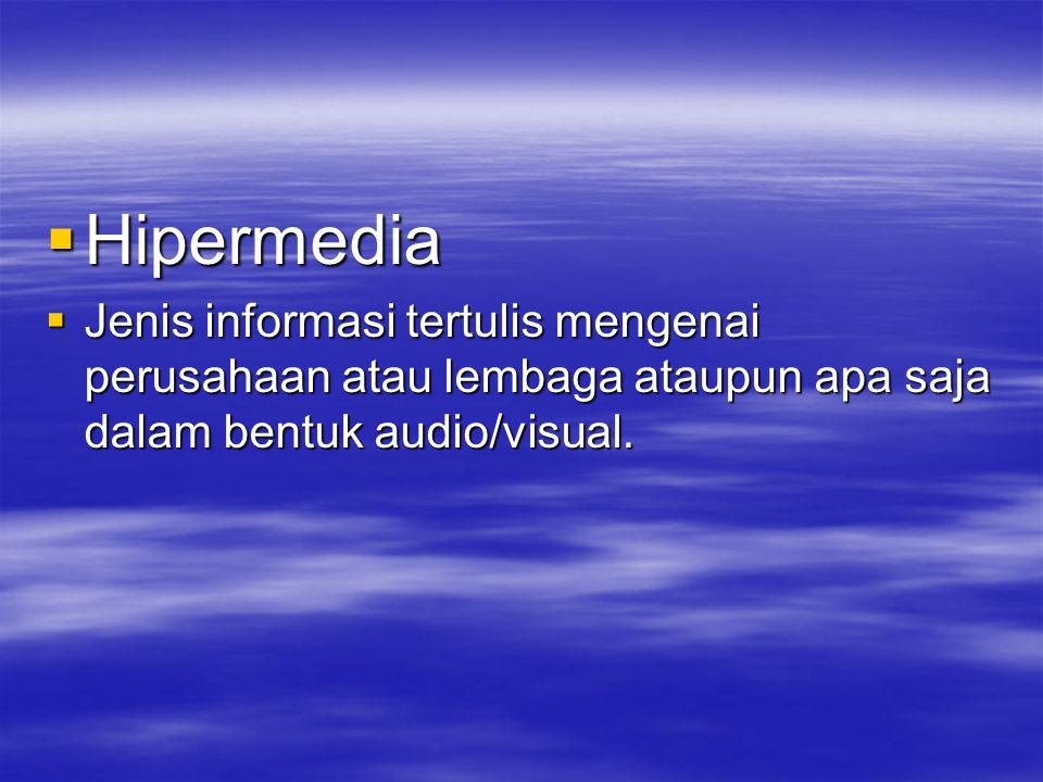 Hipermedia Jenis informasi tertulis mengenai perusahaan atau lembaga ataupun apa saja dalam bentuk audio/visual.