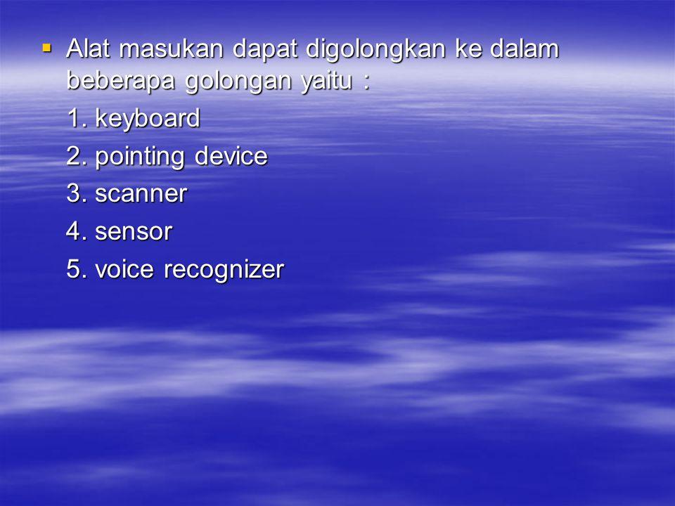 Alat masukan dapat digolongkan ke dalam beberapa golongan yaitu :