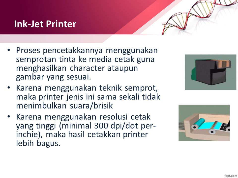 Ink-Jet Printer Proses pencetakkannya menggunakan semprotan tinta ke media cetak guna menghasilkan character ataupun gambar yang sesuai.