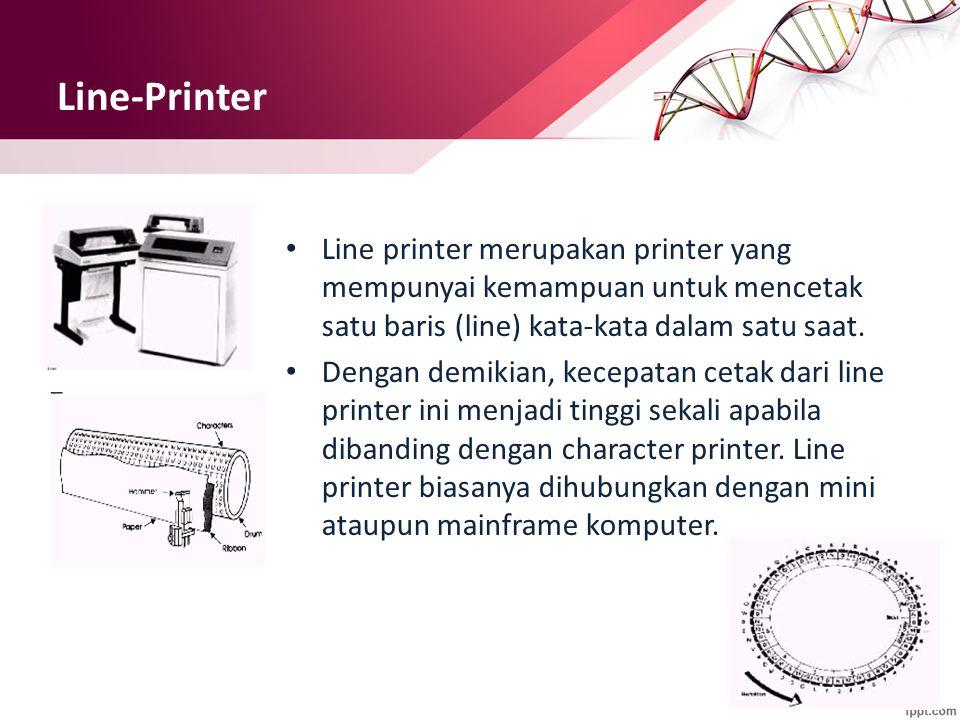 Line-Printer Line printer merupakan printer yang mempunyai kemampuan untuk mencetak satu baris (line) kata-kata dalam satu saat.