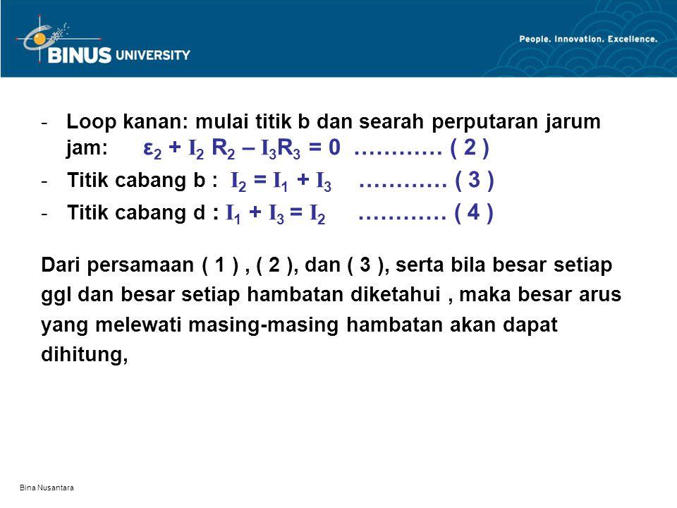Titik cabang b : I2 = I1 + I3 ………… ( 3 )