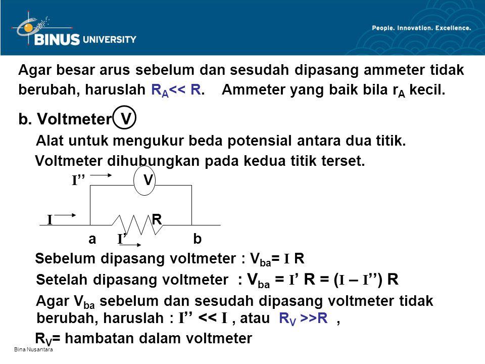 Alat untuk mengukur beda potensial antara dua titik.
