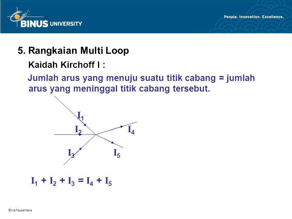 5. Rangkaian Multi Loop Kaidah Kirchoff I : I1 + I2 + I3 = I4 + I5