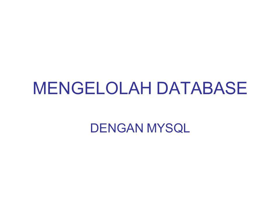 MENGELOLAH DATABASE DENGAN MYSQL