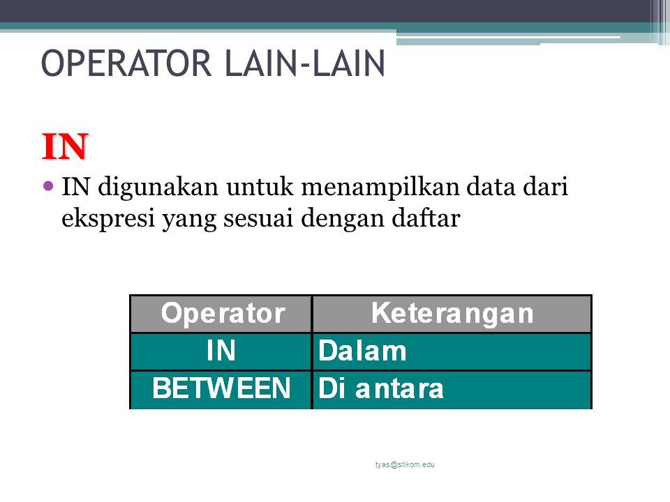 OPERATOR LAIN-LAIN IN. IN digunakan untuk menampilkan data dari ekspresi yang sesuai dengan daftar.
