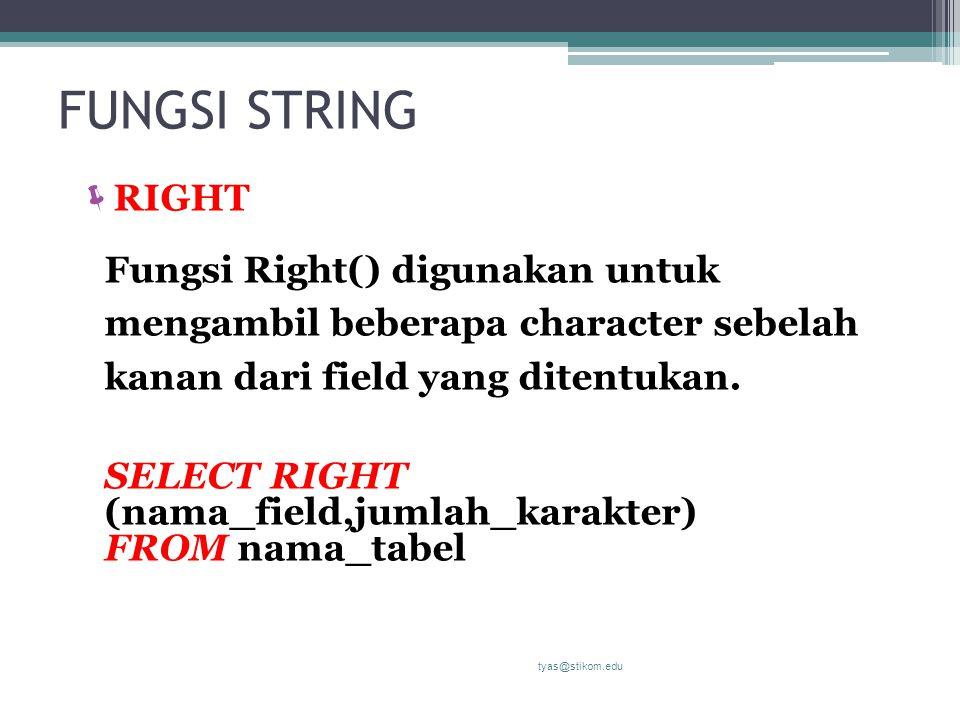 FUNGSI STRING RIGHT. Fungsi Right() digunakan untuk mengambil beberapa character sebelah kanan dari field yang ditentukan.