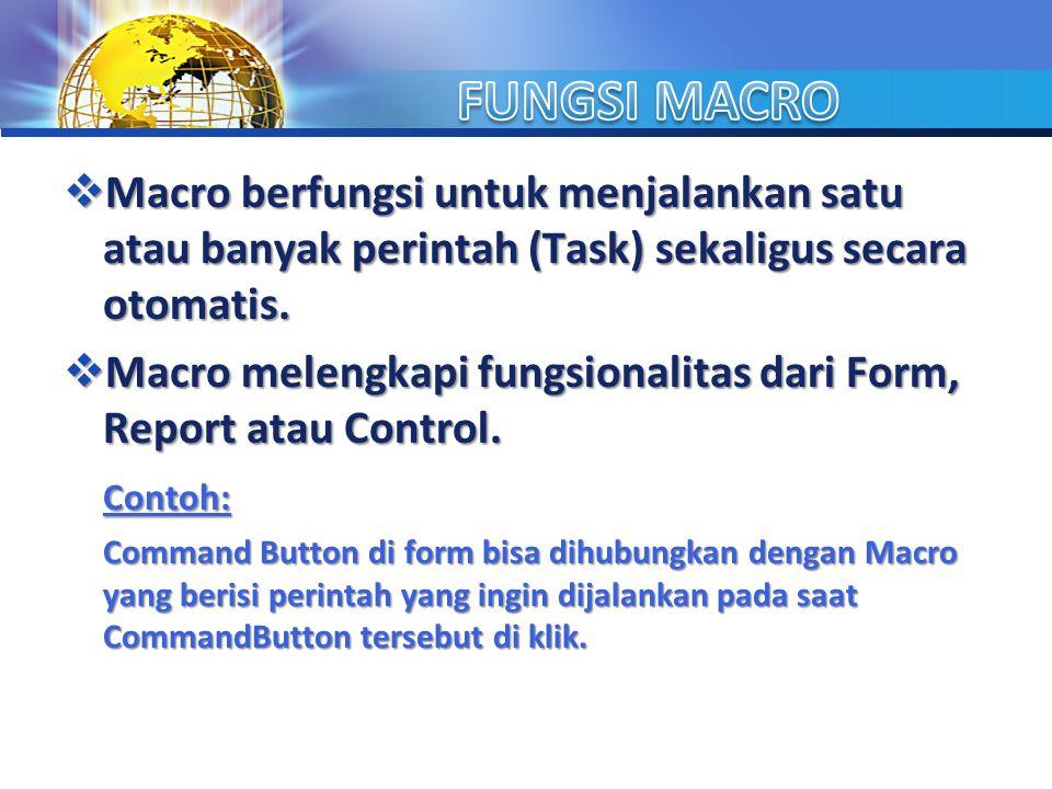 FUNGSI MACRO Macro berfungsi untuk menjalankan satu atau banyak perintah (Task) sekaligus secara otomatis.