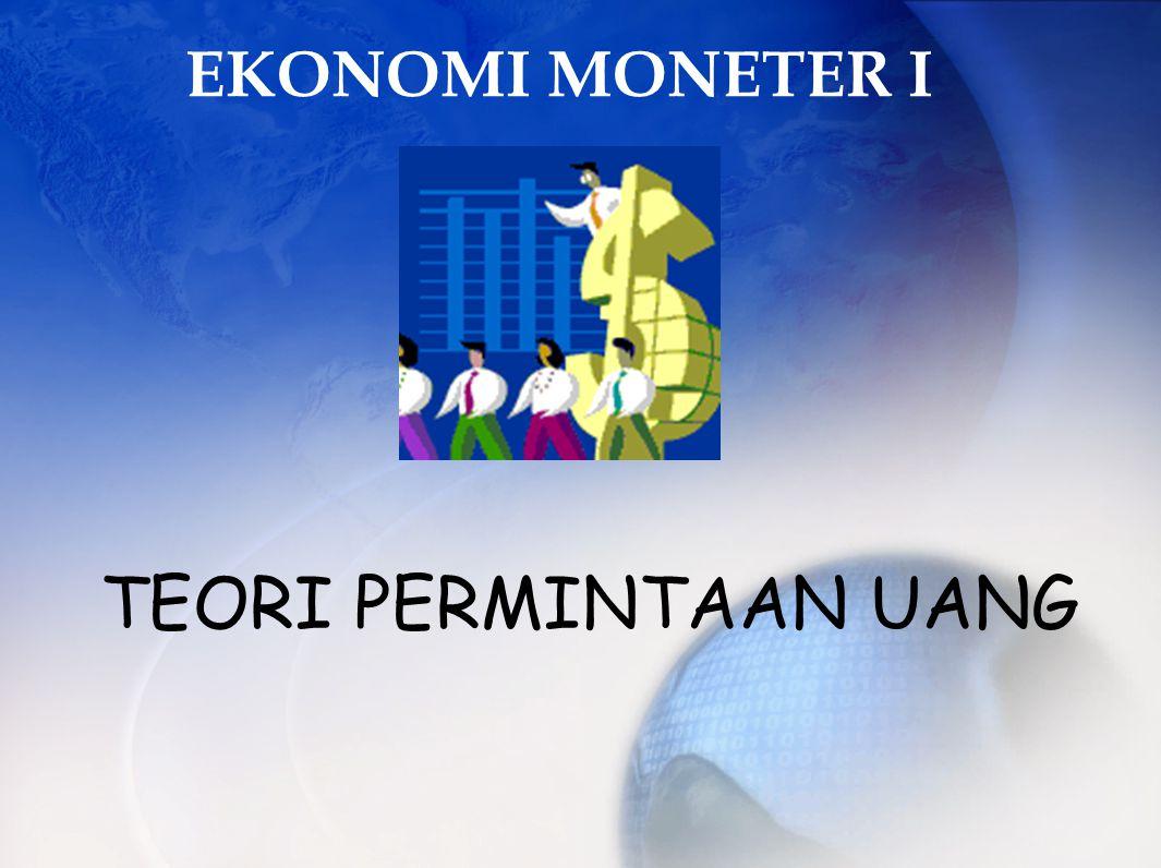 EKONOMI MONETER I TEORI PERMINTAAN UANG