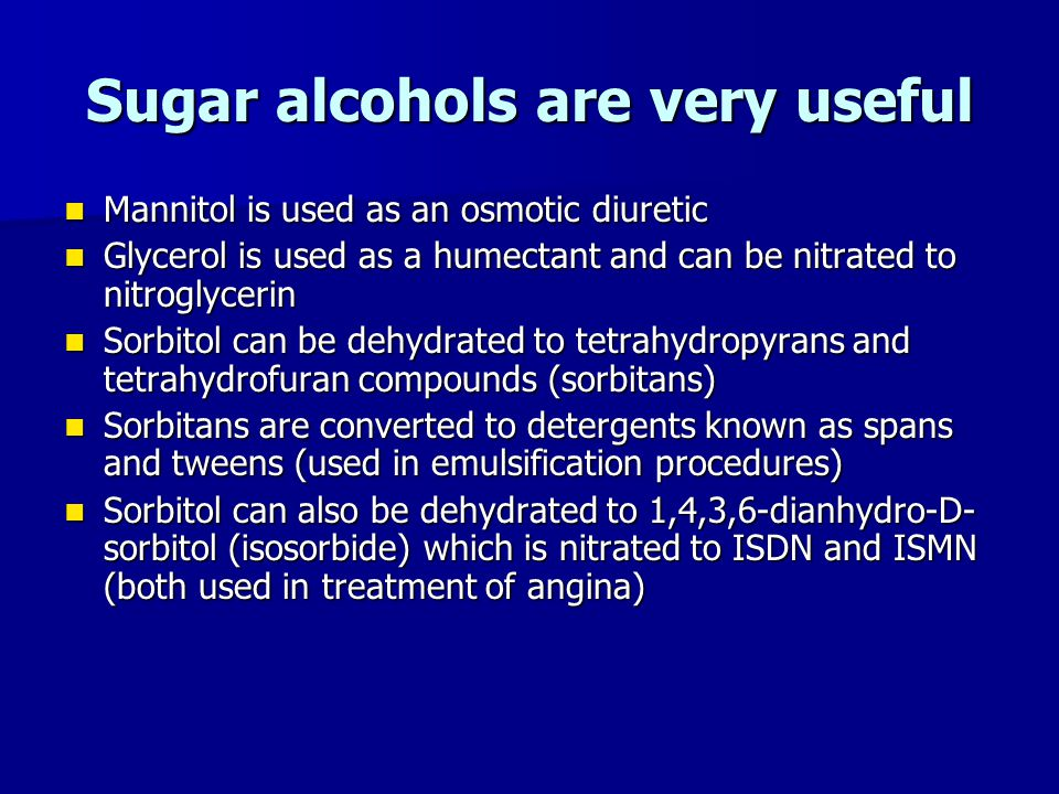 Sugar alcohols are very useful
