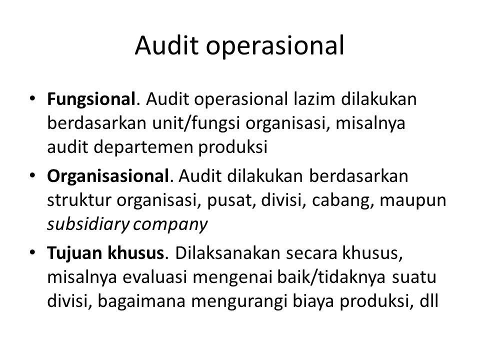 Audit operasional Fungsional. Audit operasional lazim dilakukan berdasarkan unit/fungsi organisasi, misalnya audit departemen produksi.