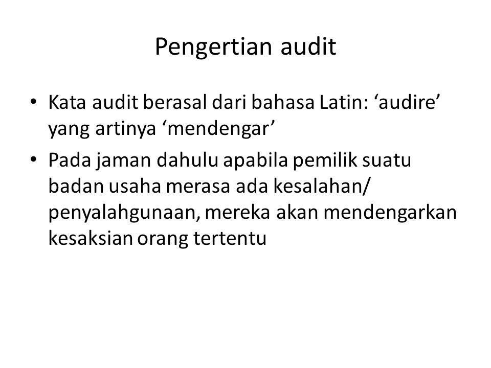 Pengertian audit Kata audit berasal dari bahasa Latin: 'audire' yang artinya 'mendengar'