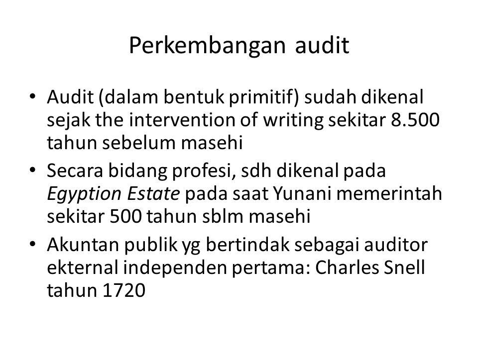 Perkembangan audit Audit (dalam bentuk primitif) sudah dikenal sejak the intervention of writing sekitar 8.500 tahun sebelum masehi.