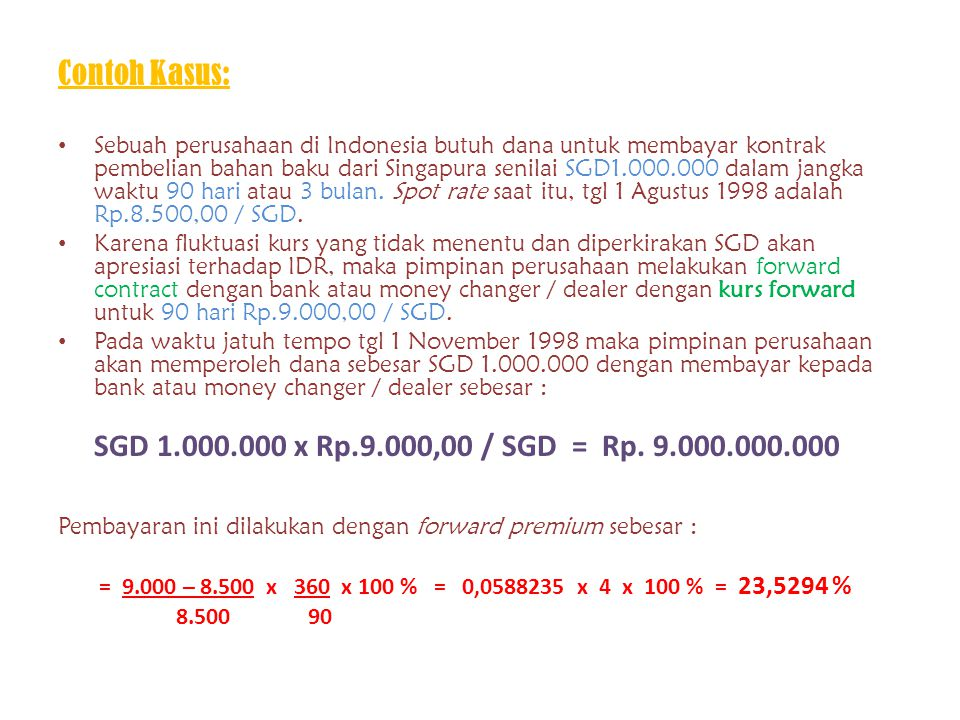 Contoh Kasus: SGD 1.000.000 x Rp.9.000,00 / SGD = Rp. 9.000.000.000