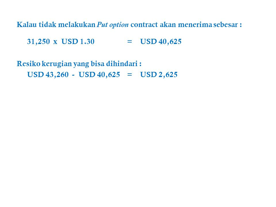 Kalau tidak melakukan Put option contract akan menerima sebesar :