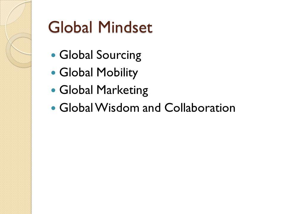 Global Mindset Global Sourcing Global Mobility Global Marketing