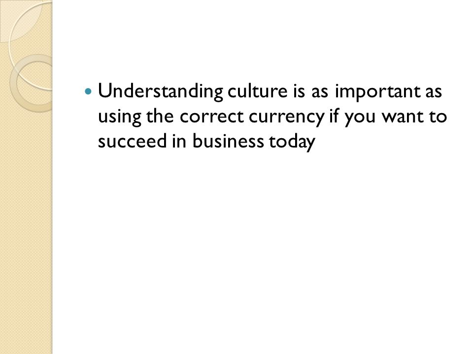 Understanding culture is as important as using the correct currency if you want to succeed in business today