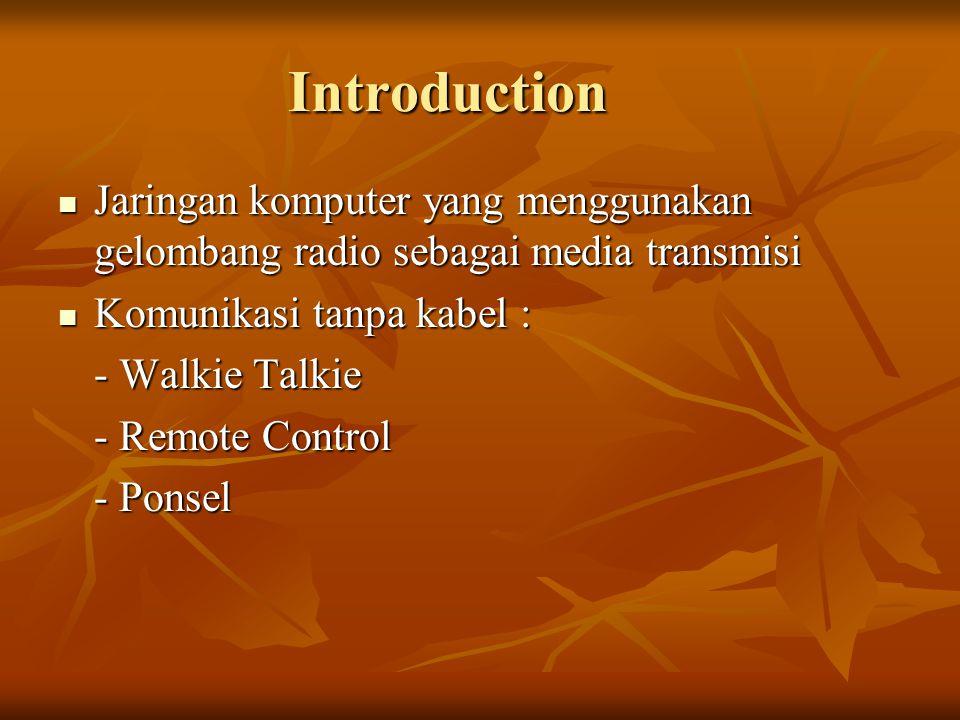 Introduction Jaringan komputer yang menggunakan gelombang radio sebagai media transmisi. Komunikasi tanpa kabel :