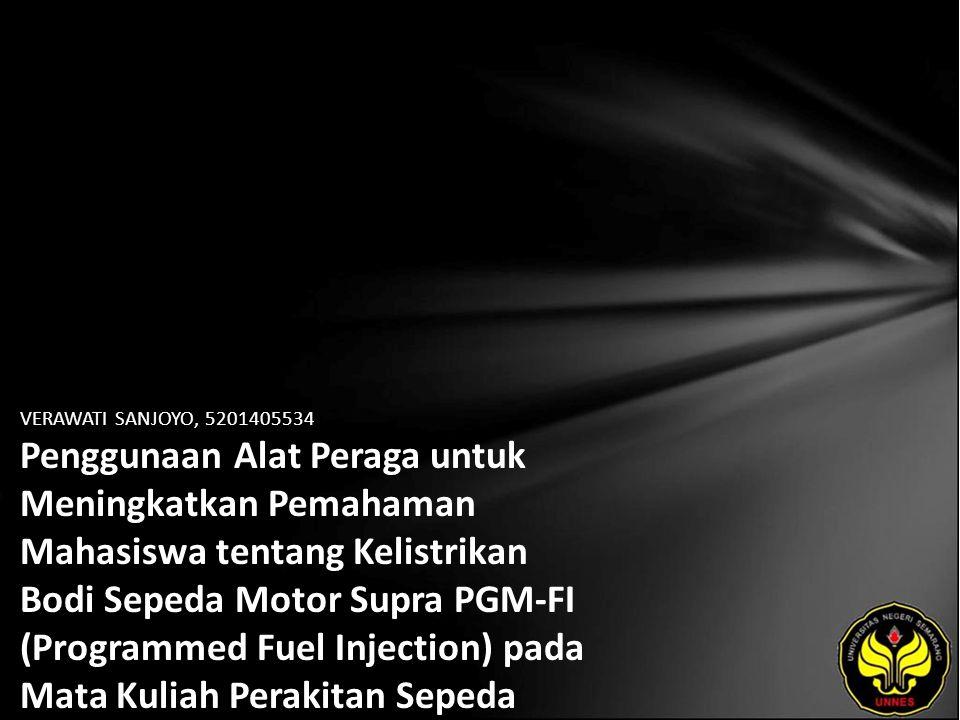 VERAWATI SANJOYO, 5201405534 Penggunaan Alat Peraga untuk Meningkatkan Pemahaman Mahasiswa tentang Kelistrikan Bodi Sepeda Motor Supra PGM-FI (Programmed Fuel Injection) pada Mata Kuliah Perakitan Sepeda Motor dan Motor Kecil Jurusan Teknik Mesin Universitas Negeri Semarang