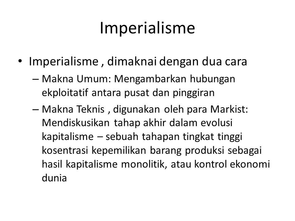 Imperialisme Imperialisme , dimaknai dengan dua cara