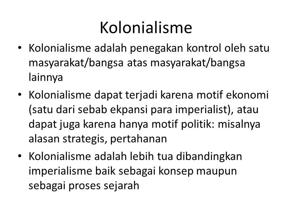 Kolonialisme Kolonialisme adalah penegakan kontrol oleh satu masyarakat/bangsa atas masyarakat/bangsa lainnya.