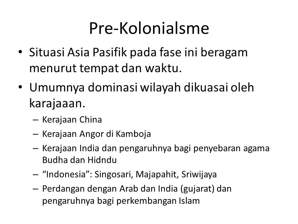 Pre-Kolonialsme Situasi Asia Pasifik pada fase ini beragam menurut tempat dan waktu. Umumnya dominasi wilayah dikuasai oleh karajaaan.