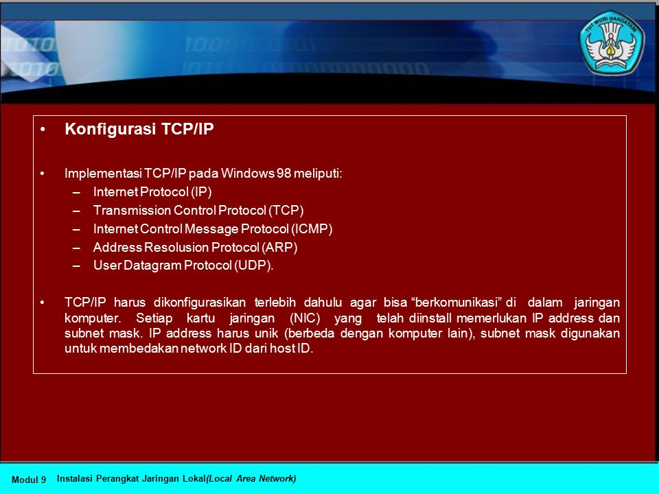 Konfigurasi TCP/IP Implementasi TCP/IP pada Windows 98 meliputi: