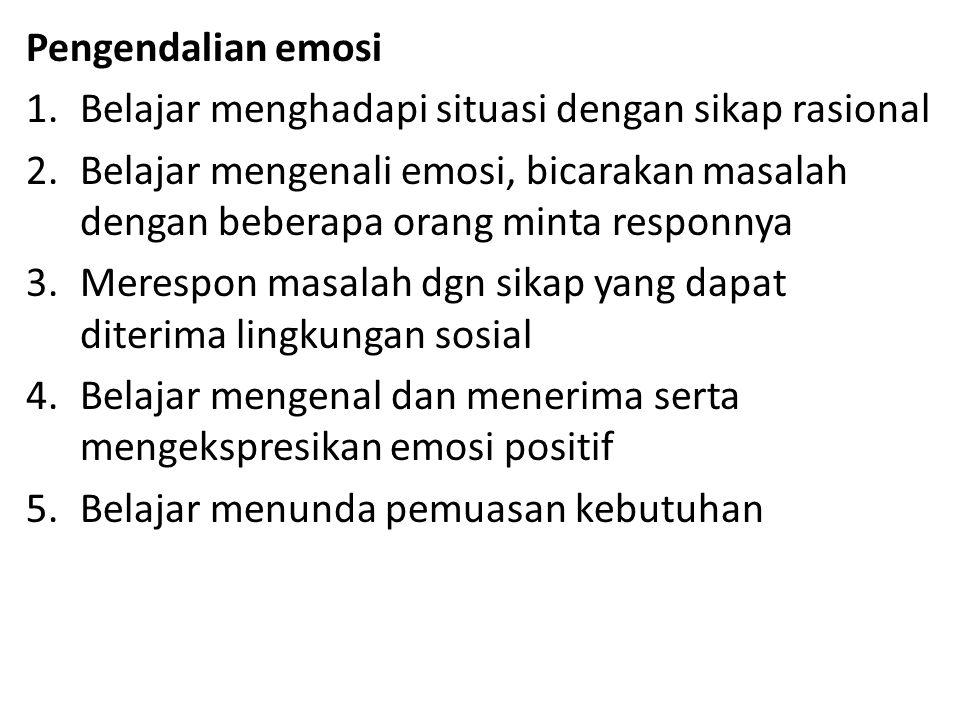 Pengendalian emosi Belajar menghadapi situasi dengan sikap rasional.