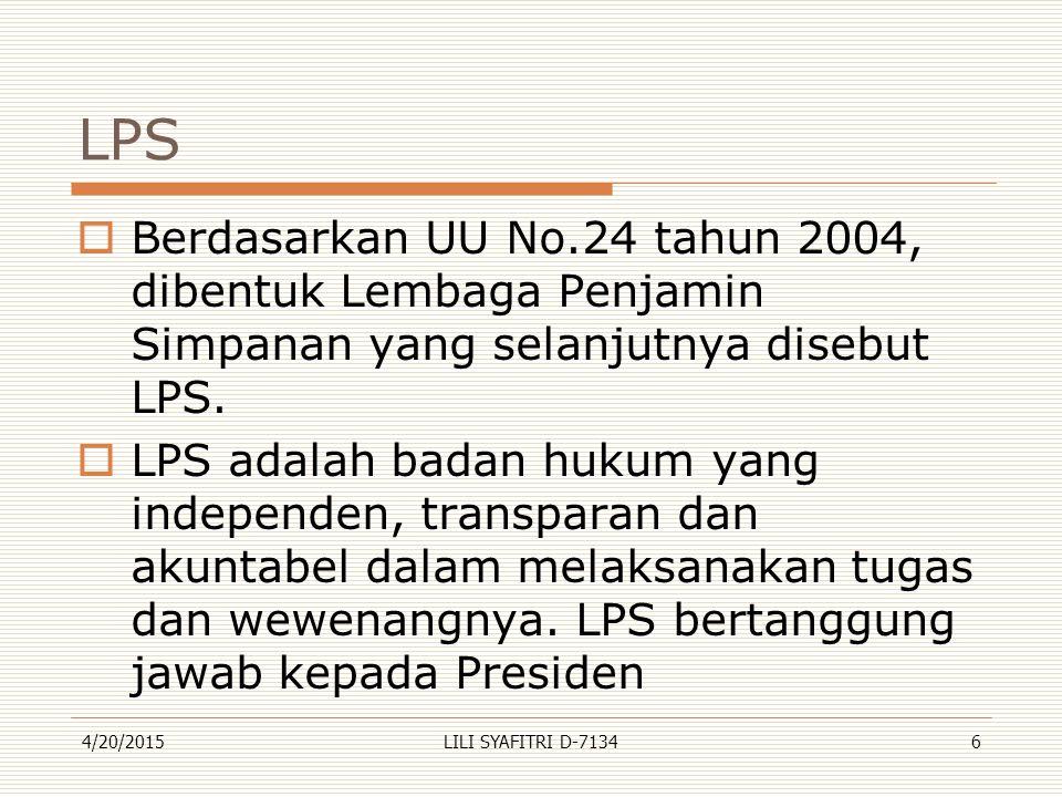 LPS Berdasarkan UU No.24 tahun 2004, dibentuk Lembaga Penjamin Simpanan yang selanjutnya disebut LPS.
