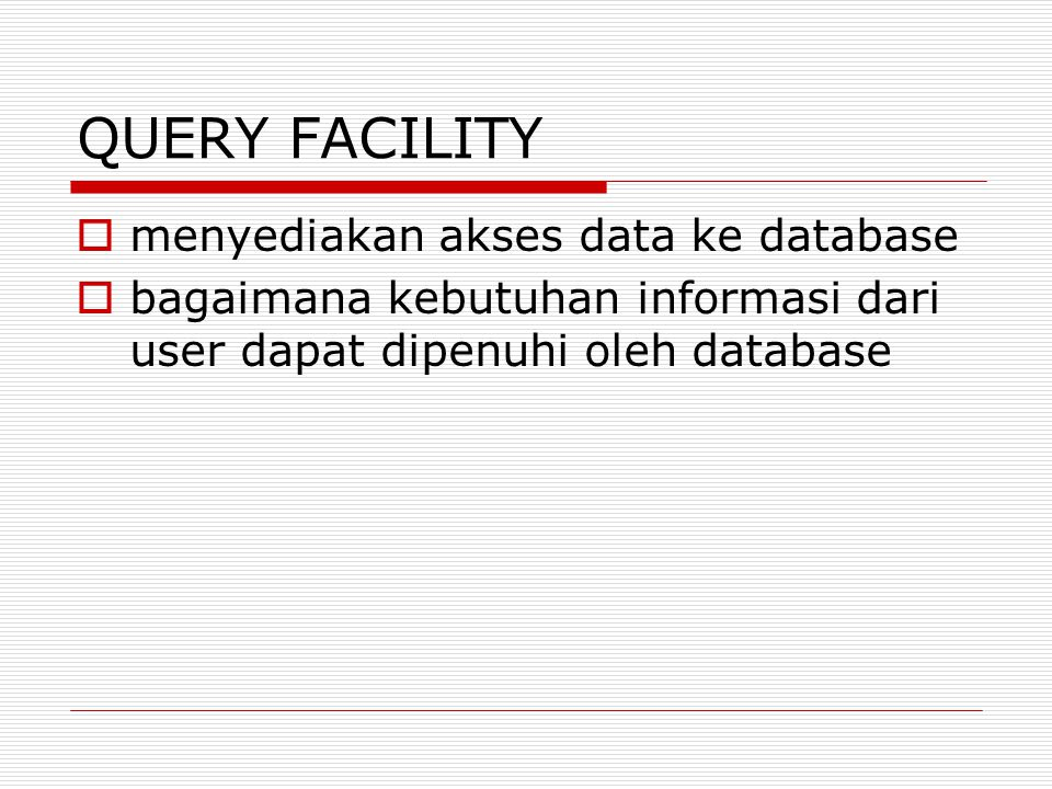 QUERY FACILITY menyediakan akses data ke database