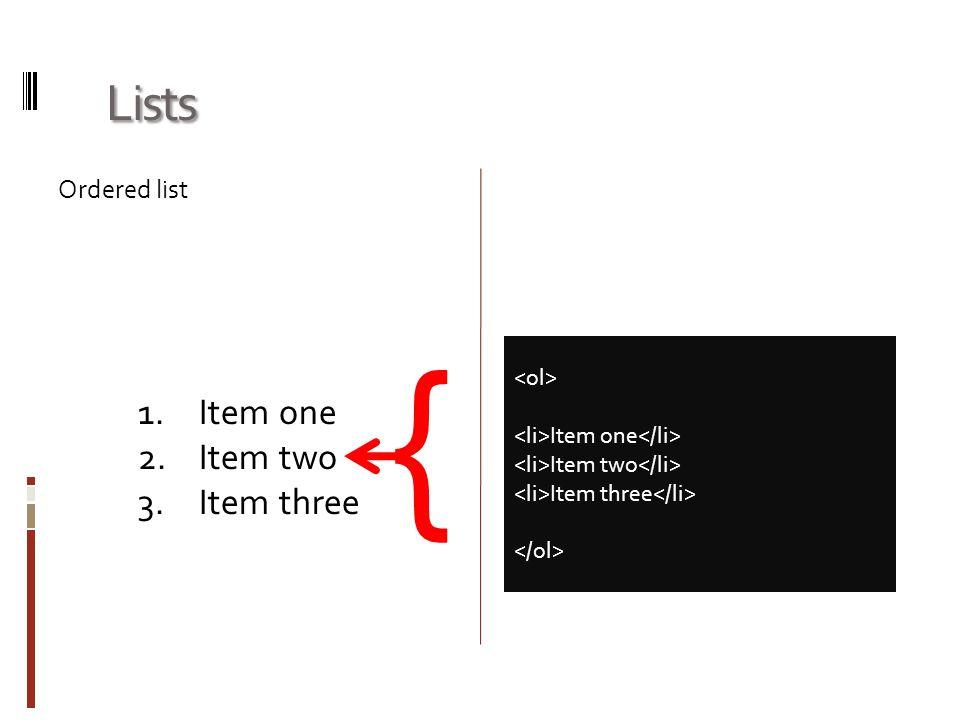 { Lists Item one Item two Item three Ordered list <ol>