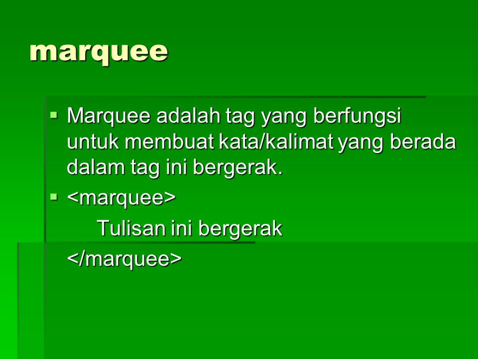 marquee Marquee adalah tag yang berfungsi untuk membuat kata/kalimat yang berada dalam tag ini bergerak.