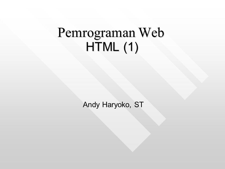Pemrograman Web HTML (1) Andy Haryoko, ST