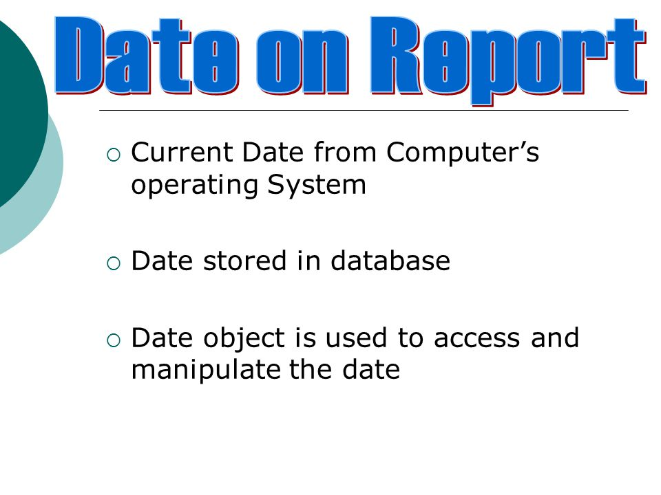 Date on Report Current Date from Computer's operating System