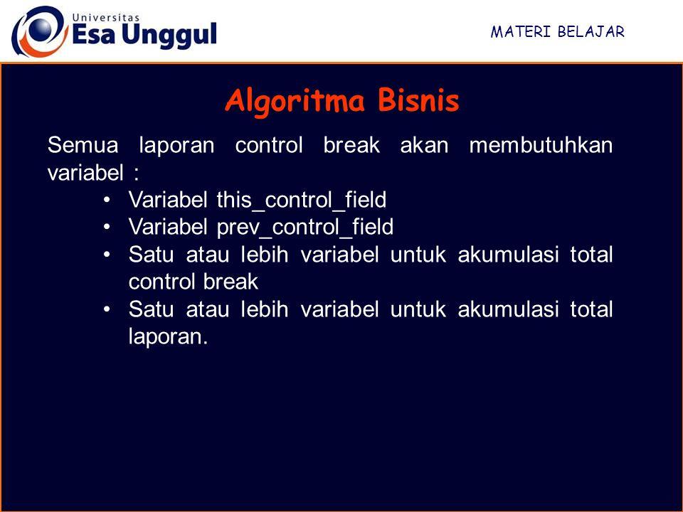 MATERI BELAJAR Algoritma Bisnis. Semua laporan control break akan membutuhkan variabel : Variabel this_control_field.