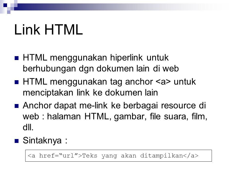 Link HTML HTML menggunakan hiperlink untuk berhubungan dgn dokumen lain di web.