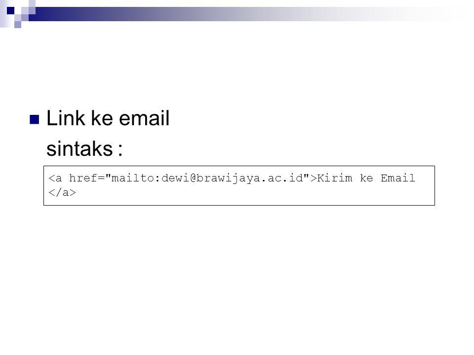 Link ke email sintaks : <a href= mailto:dewi@brawijaya.ac.id >Kirim ke Email </a>