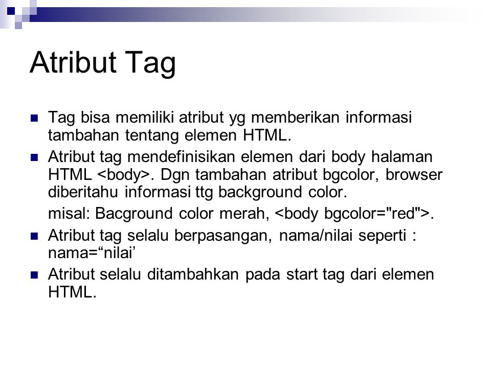 Atribut Tag Tag bisa memiliki atribut yg memberikan informasi tambahan tentang elemen HTML.