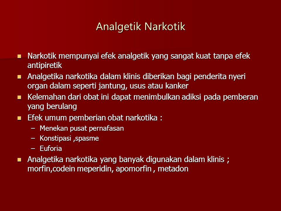 Analgetik Narkotik Narkotik mempunyai efek analgetik yang sangat kuat tanpa efek antipiretik.